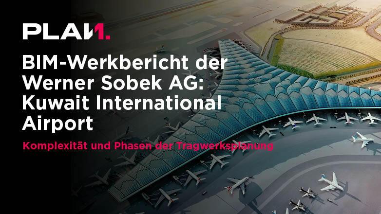 BIM Werkbericht Sobek AG Kuwait Airport
